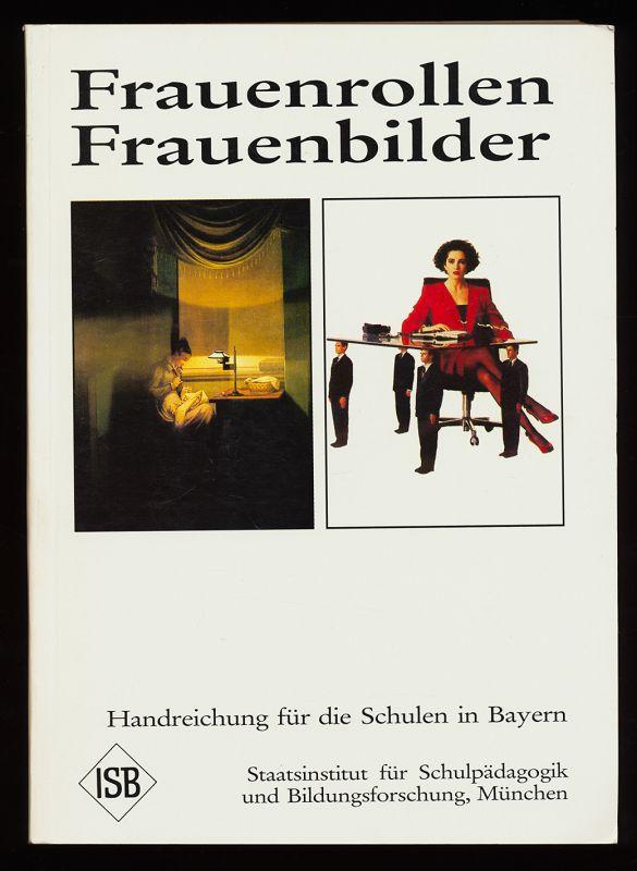 Frauenrollen, Frauenbilder : Handreichung für die Schulen in Bayern. Nachdr.,