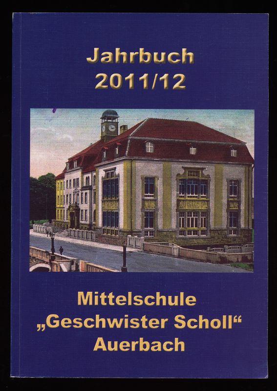 """Jahrbuch 2011/12 Mittelschule """"Geschwister Scholl"""" Auerbach."""