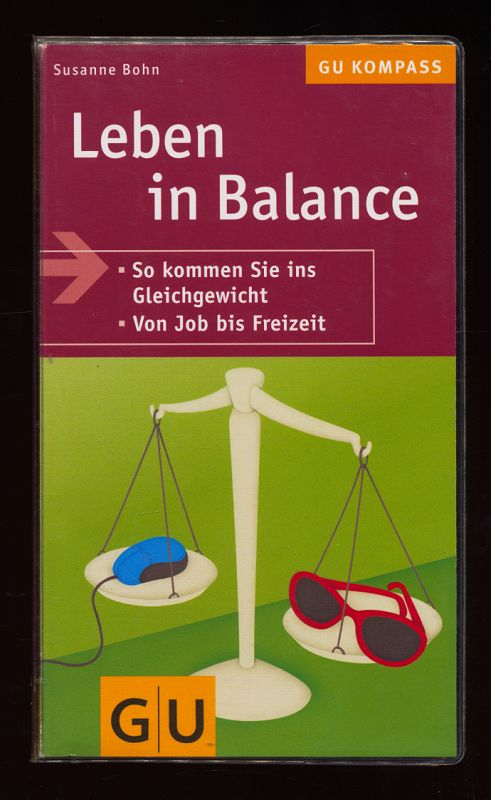 Leben in Balance : So kommen Sie ins Gleichgewicht. Von Job bis Freizeit. 1. Aufl.,