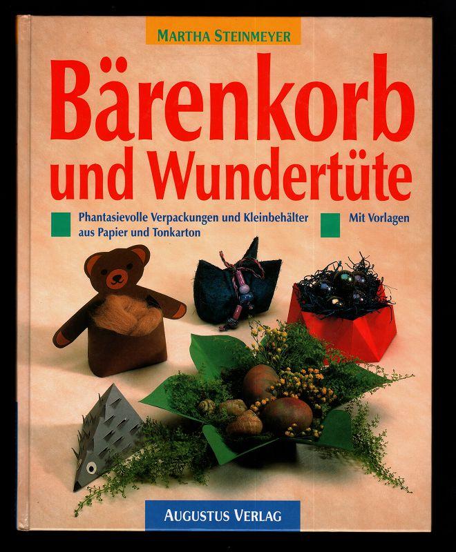 Bärenkorb und Wundertüte : Phantasievolle Verpackungen und Kleinbehälter aus Papier und Tonkarton. Mit Vorlagen.