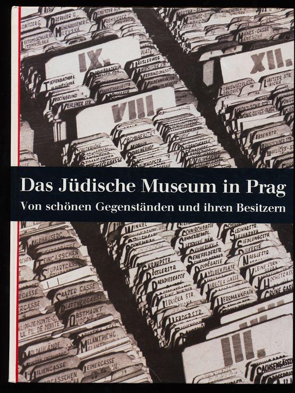 Das Jüdische Museum in Prag : Von schönen Gegenständen und ihren Besitzern.
