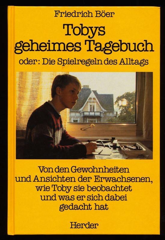 Tobys geheimes Tagebuch oder: Die Spielregeln des Alltags. Von den Gewohnheiten und Ansichten der Erwachsenen, wie Toby sie beobachtet und was er sich dabei gedacht hat.