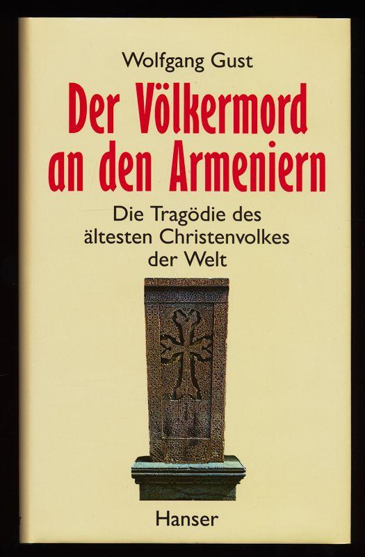 Der Völkermord an den Armeniern : Die Tragödie des ältesten Christenvolkes der Welt.