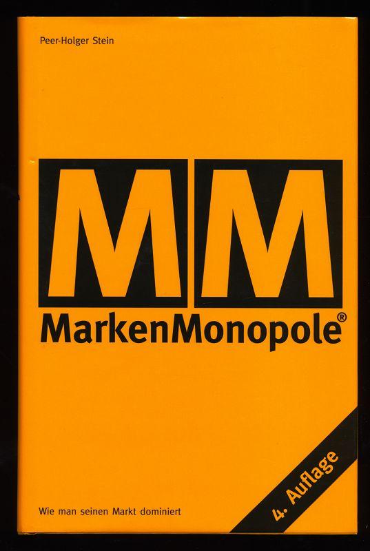 MarkenMonopole - Wie man seinen Markt dominiert : Das Marken-Monopol-Konzept ... how to make your competitors followers! 4. Aufl.,