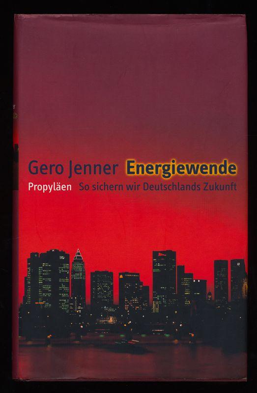 Energiewende : So sichern wir Deutschlands Zukunft.