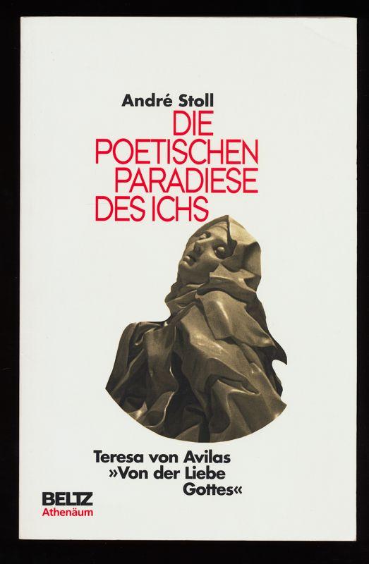 """Die poetischen Paradiese des Ichs : Teresa von Avilas """"Von der Liebe Gottes"""" , Text und Erläuterungen."""
