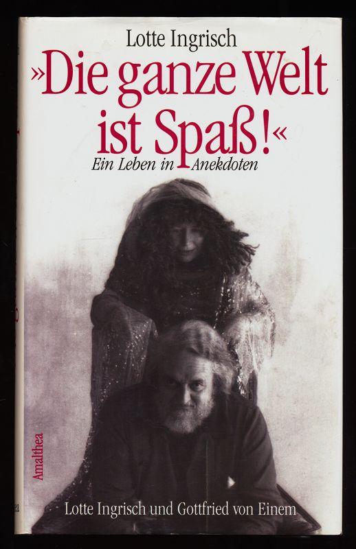 """""""Die ganze Welt ist Spaß!"""" Ein Leben in Anekdoten von Lotte Ingrisch und Gottfried von Einem."""