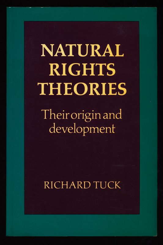 Tuck, Richard: Natural Rights Theories : Their Origin and Development. 1. paperback ed.,