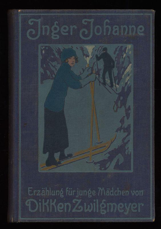 Zwilgmeyer, Dikken: Inge Johanne : Erzählung für junge Mädchen.