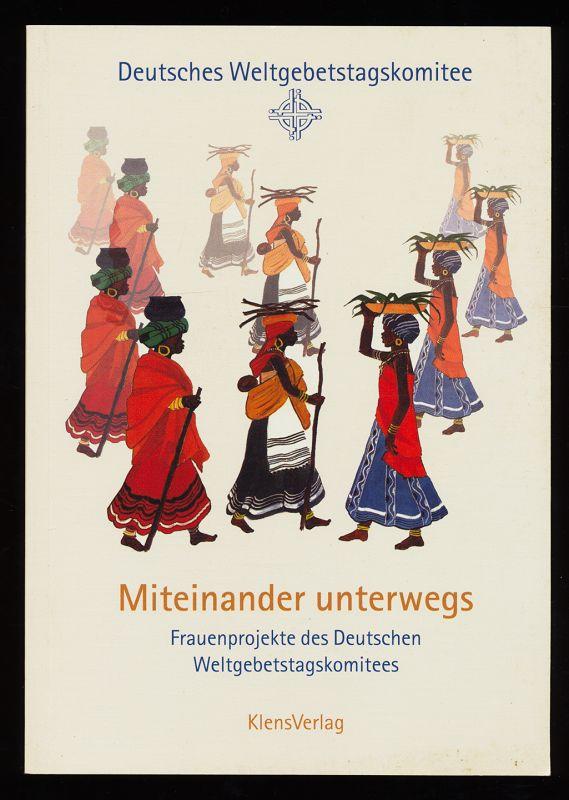 Miteinander unterwegs : Frauenprojekte des Deutschen Weltgebetstagskomitees. 1. Aufl.,