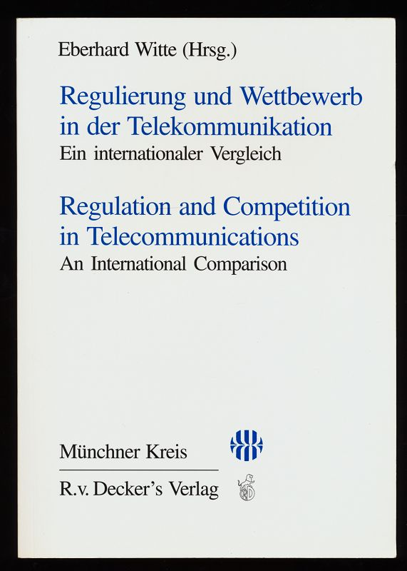 Regulierung und Wettbewerb in der Telekommunikation : Ein internationaler Vergleich - Regulation and competition in telecommunications. An International Comparison.