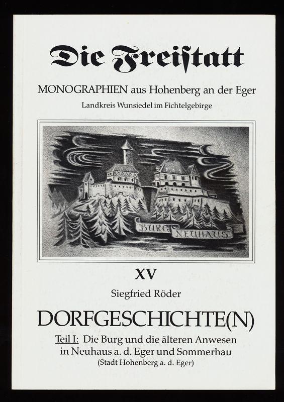 Dorfgeschichte(n) : Teil 1: Die Burg und die älteren Anwesen in Neuhaus a. d. Eger und Sommerhau (Stadt Hohenberg a. d. Eger)