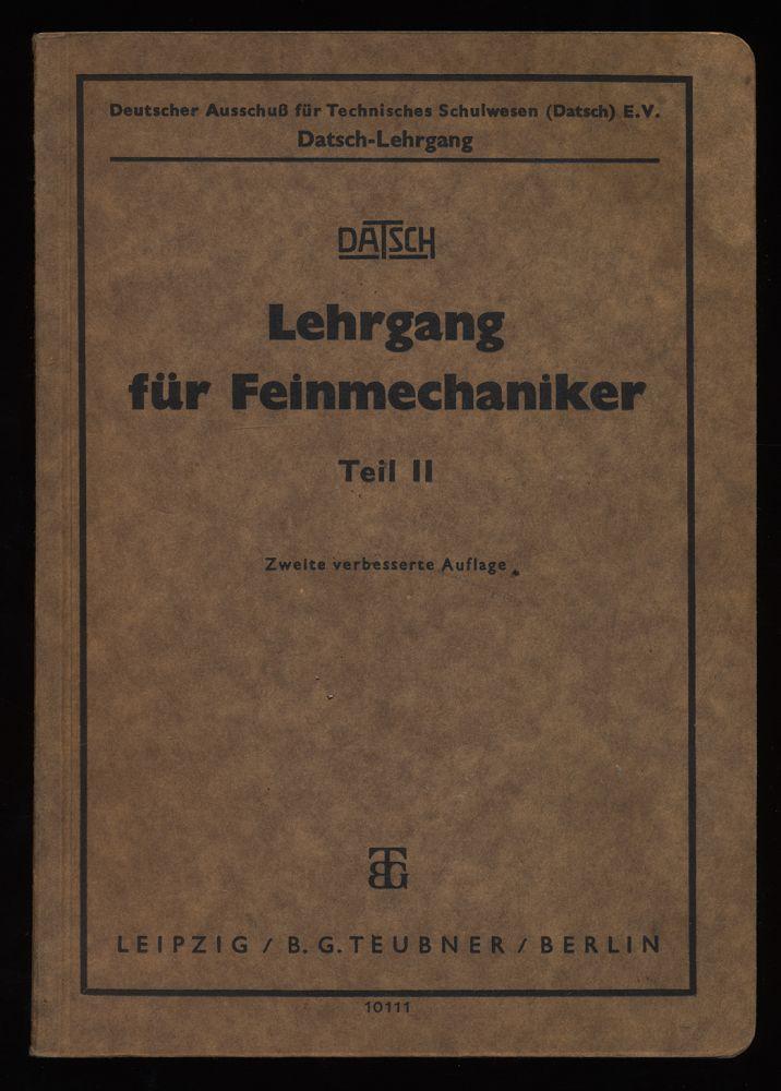 Lehrgang für Feinmechaniker, Teil II.  Dt. Ausschuß f. Techn. Schulwesen. Datsch-Lehrgang. 2. verb. Aufl.,