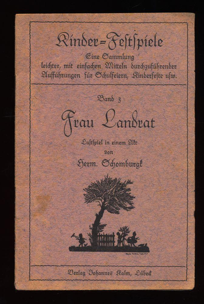 Schomburgk, Herm.: Frau Landrat. Lustspiel in Einem Akt : Kinder-Festspiele, Band 3 , eine Sammlung leichter, mit einfachen Mitteln durchzuführende Aufführung für Schulfeiern, Kinderfeste, .. usw.