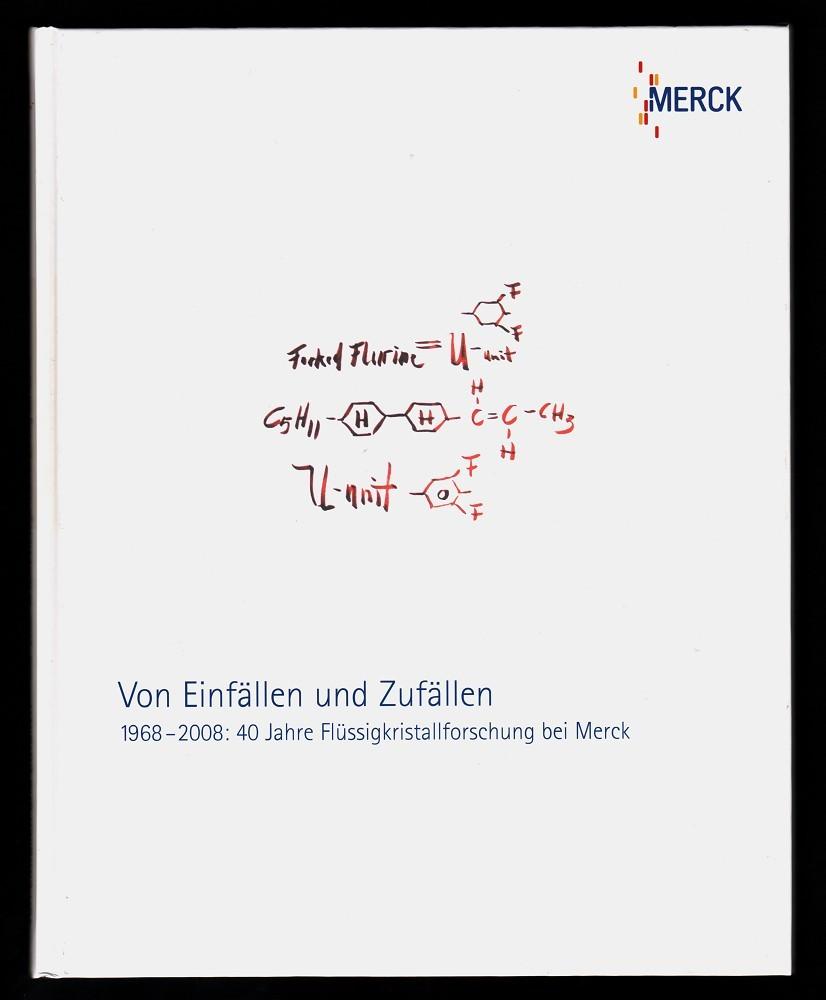 Merck. Von Einfällen und Zufällen : 1968 - 2008 , 40 Jahre Flüssigkristallforschung bei Merck