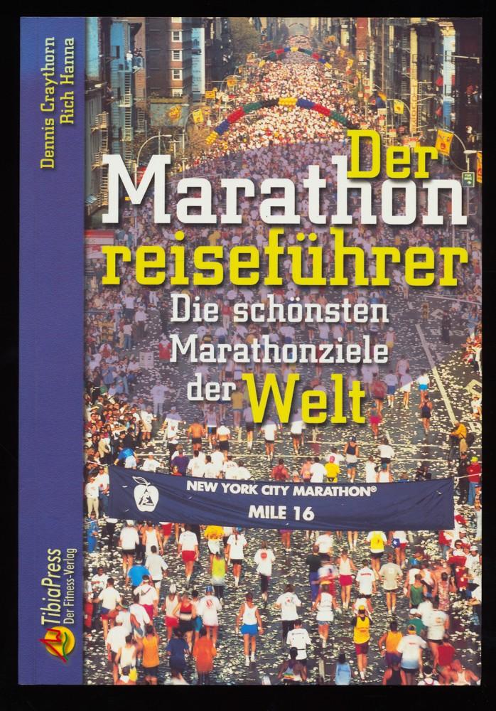 Der Marathonreiseführer : Die schönsten Marathonläufe der Welt. 4. aktual. Aufl.,