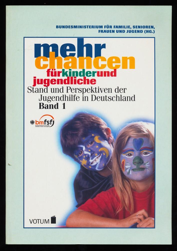 Mehr Chancen für Kinder und Jugendliche. Stand und Perspektiven der Jugendhilfe in Deutschland. Veranstaltungsdokumentation Band 1