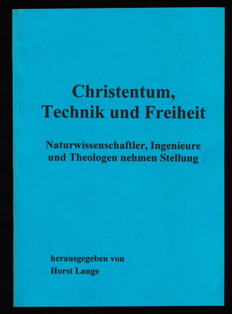 Christentum, Technik und Freiheit : Naturwissenschaftler, Ingenieure und Theologen nehmen Stellung.