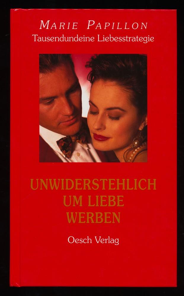 Tausendundeine Liebesstrategie, Band 3: Unwiderstehlich um Liebe werben.