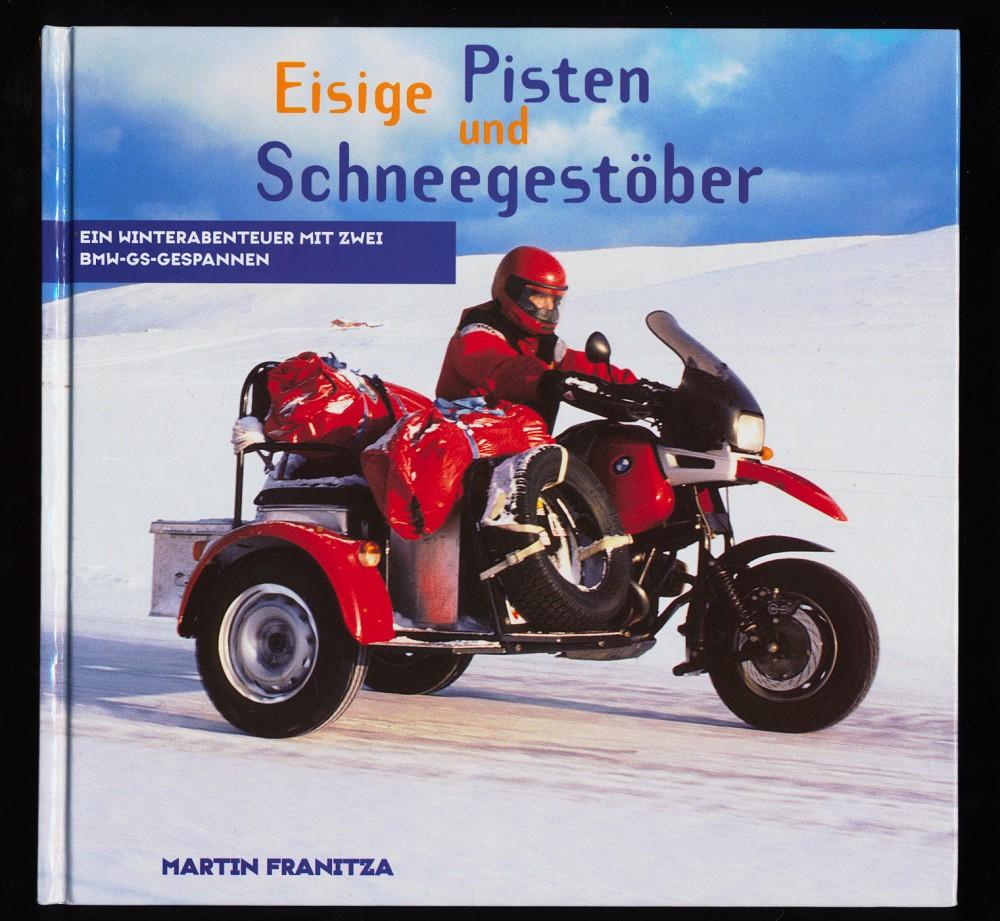 Franitza, Martin: Eisige Pisten und Schneegestöber : Ein Winterabenteuer mit zwei BMW-GS-Gespannen. 1. Aufl.,