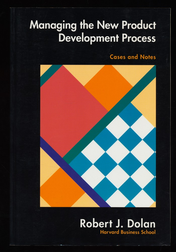 Managing the New Product Development Process : Cases and Notes.