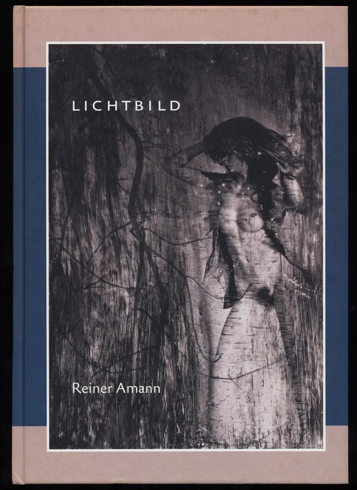 Lichtbild : Fotografien 1955 - 2006 von Reiner Amann (Autoren-SIGNATUR)