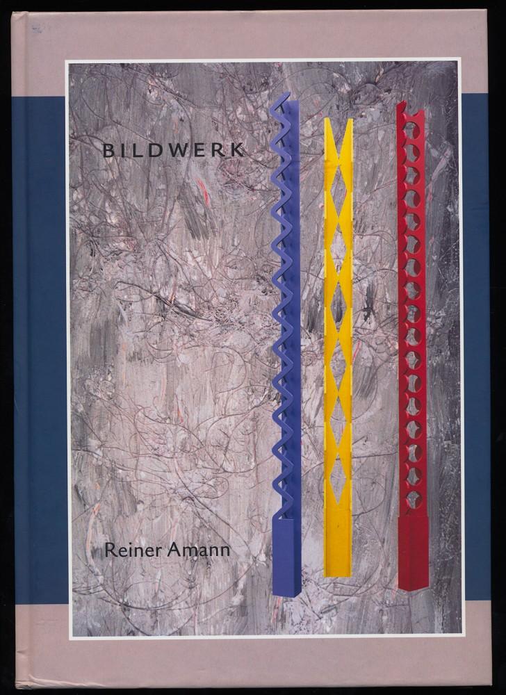 Bildwerk : Skulpturen und Installationen von Reiner Amann. (Autoren-SIGNATUR)