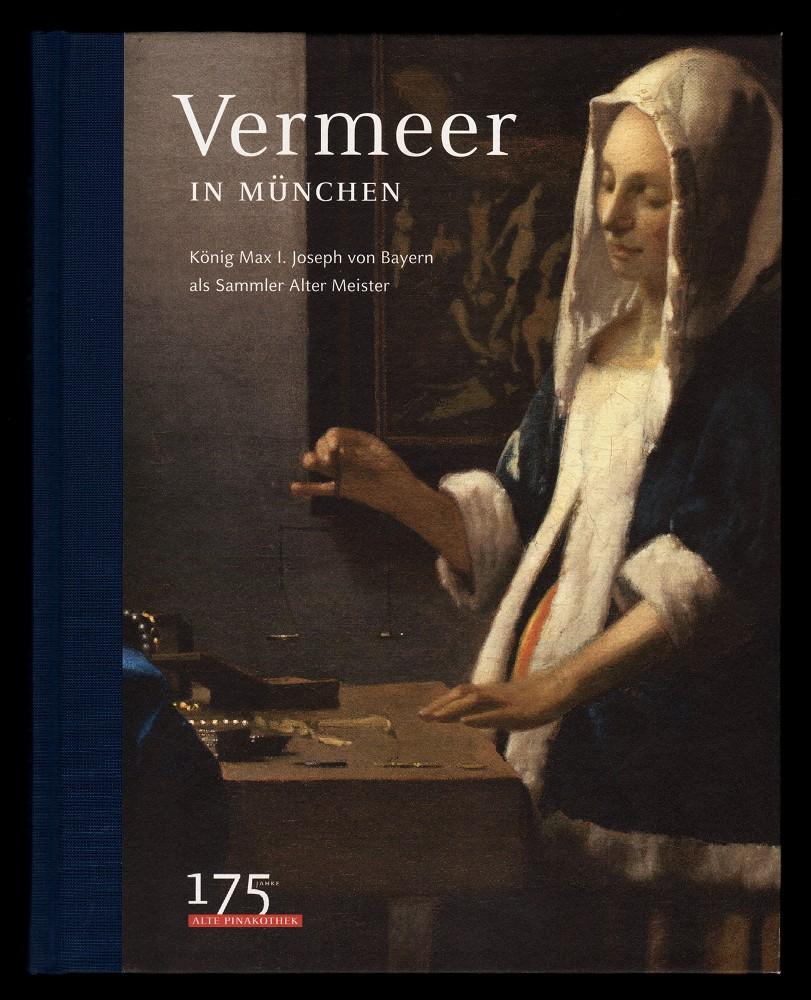 """Vermeer in München : König Max I. Joseph von Bayern als Sammler alter Meister [anlässlich der Ausstellung """"Vermeer in München - König Max I. Joseph von Bayern als Sammler Alter Meister"""", Alte Pinakothek, München, 17. März bis 19. Juni 2011]."""