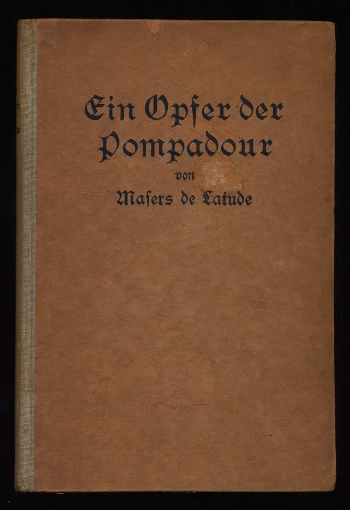 Latude, Henri Masers de und Heinrich Conrad (Hrsg.): Ein Opfer der Pompadour : Fünfunddreißig (35) Jahre in Staatsgefangenschaft.