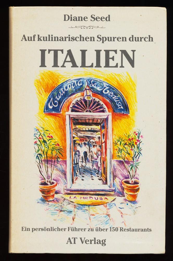 Auf kulinarischen Spuren durch Italien : Ein persönlicher Führer zu über 150 Restaurants.
