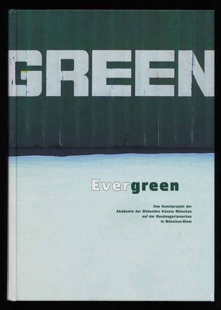 Evergreen : Das Kunstprojekt der Akademie der Bildenden Künste München auf der Bundesgartenschau in München-Riem [28. April bis 9. Oktober 2005 ; Isabell Arena Reyes ...]