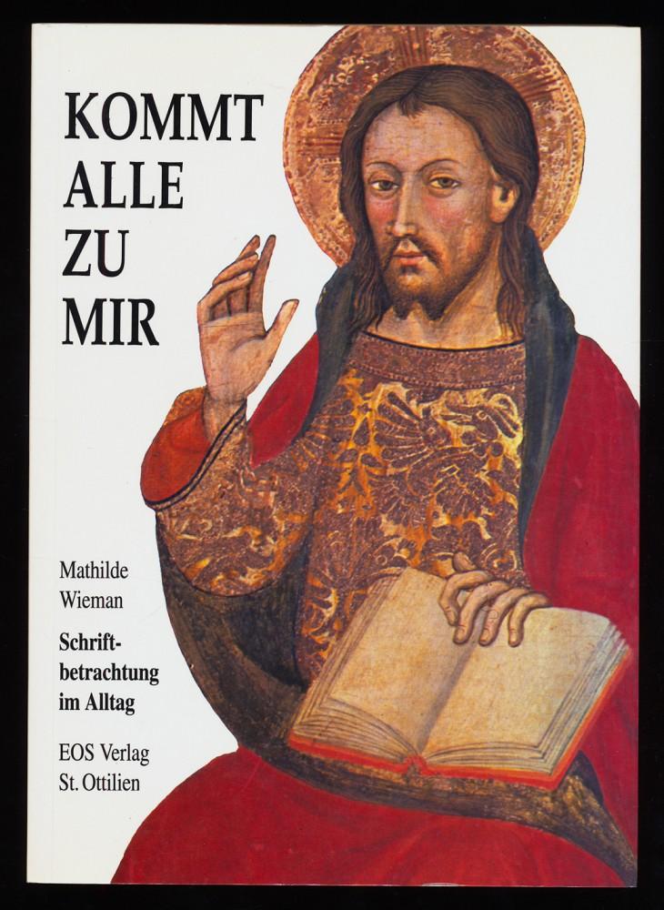 Wieman, Mathilde: Kommt alle zu mir! Schriftbetrachtung im Alltag.