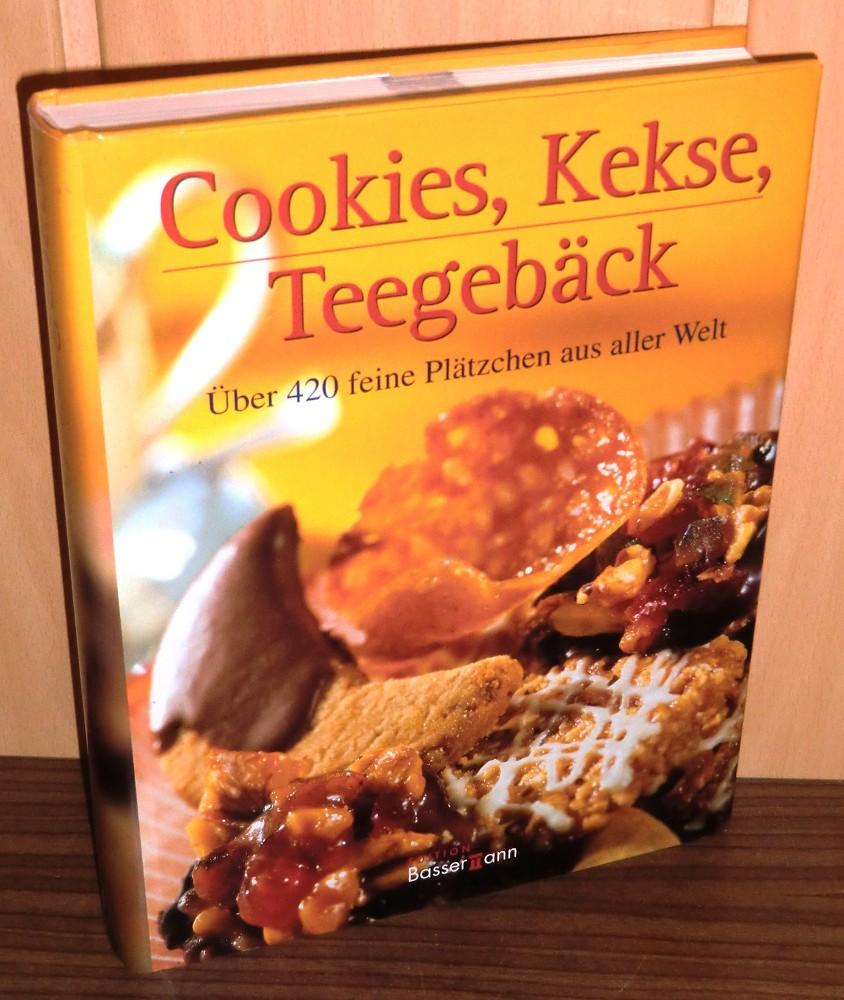 Cookies, Kekse, Teegebäck : Über 420 feine Plätzchen aus aller Welt. Die köstlichsten Rezepte für die Freunde süßer Knabbereien.