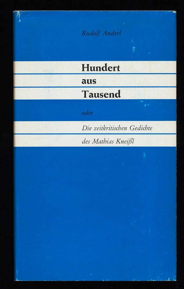 Hundert aus Tausend oder Die zeitkritischen Gedichte des Mathias Kneißl aus den Jahren 1948 bis 1968
