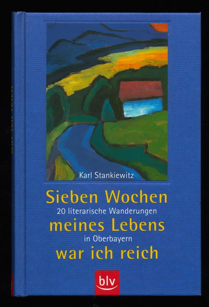 Sieben Wochen meines Lebens war ich reich : 20 literarische Wanderungen in Oberbayern.