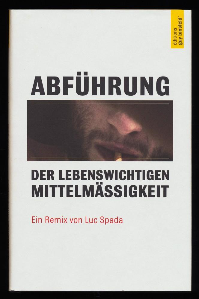 Abführung der lebenswichtigen Mittelmässigkeit : Ein Remix. 1. Aufl.,