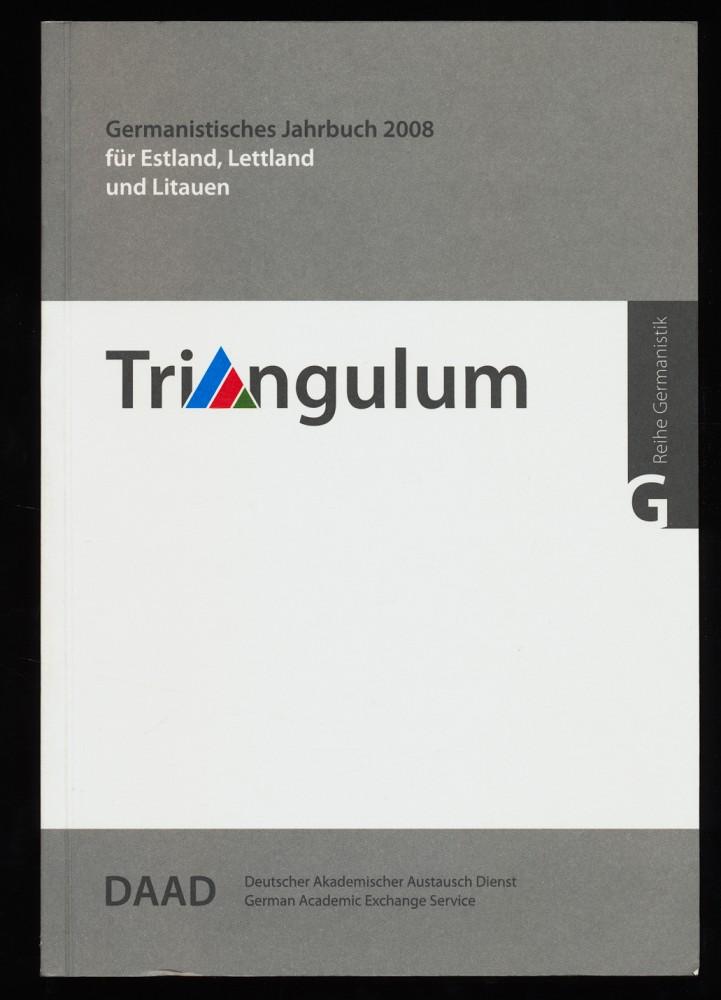 Triangulum 14. Folge : Germanistisches Jahrbuch 2008 für Estland, Lettland und Litauen / DAAD, Deutscher Akademischer Austauschdienst