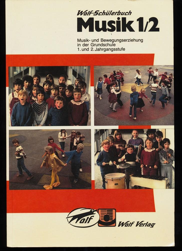 Musik 1/2. Musik- und Bewegungserziehung in der Grundschule 1. und 2. Jahrgangsstufe. Wolf-Schülerbuch 2. überarb. Aufl.,