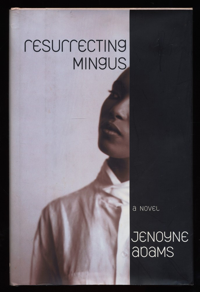 Adams, Jenoyne: Resurrecting Mingus : A Novel.