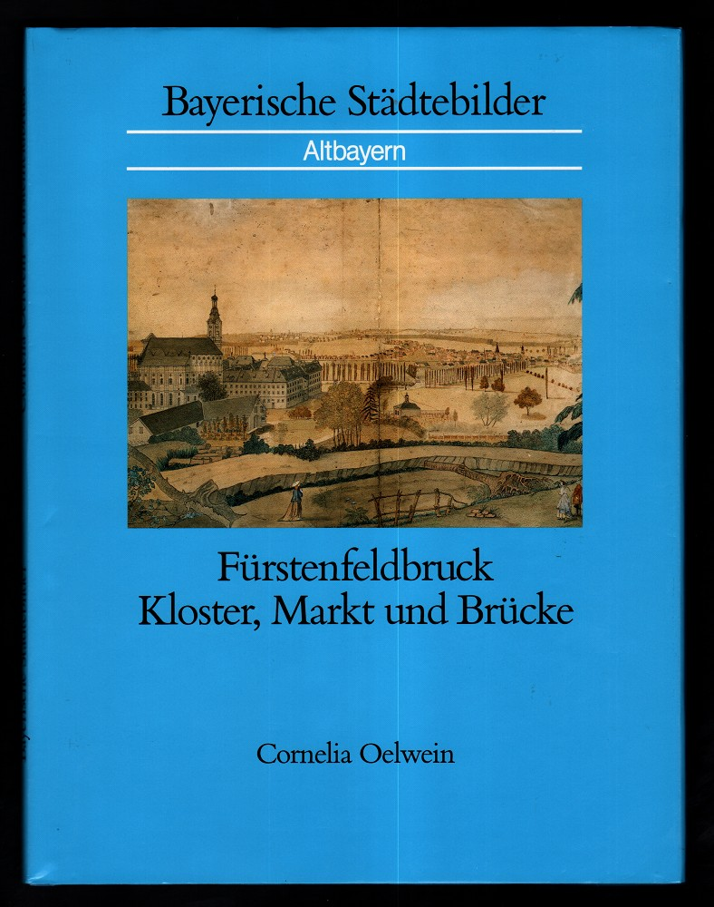 Fürstenfeldbruck : Kloster, Markt und Brücke. Bayerische Städtebilder : Altbayern.