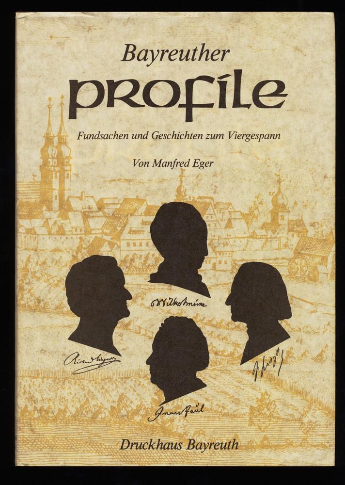 Eger, Manfred: Bayreuther Profile : Fundsachen und Geschichten zum Viergespann Wilhelmine, Jean Paul, Richard Wagner, Franz Liszt.