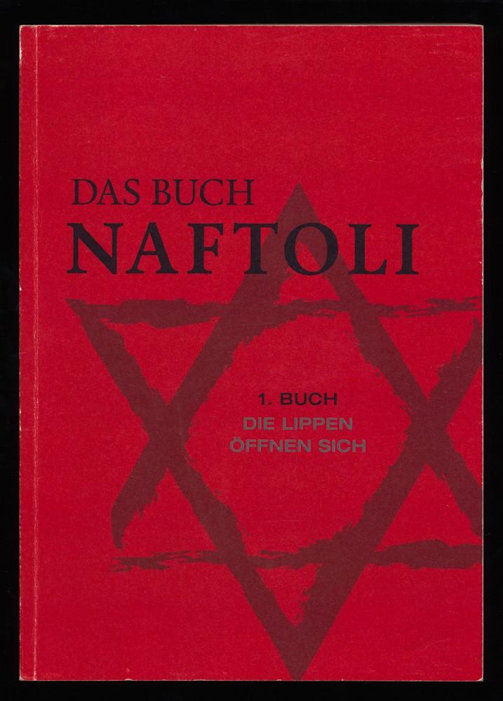 Das Buch Naftoli : Erstes Buch: Die Lippen öffnen sich. Mehr als ein Buch. Ein essayistischer Roman durch die Jahrtausende.