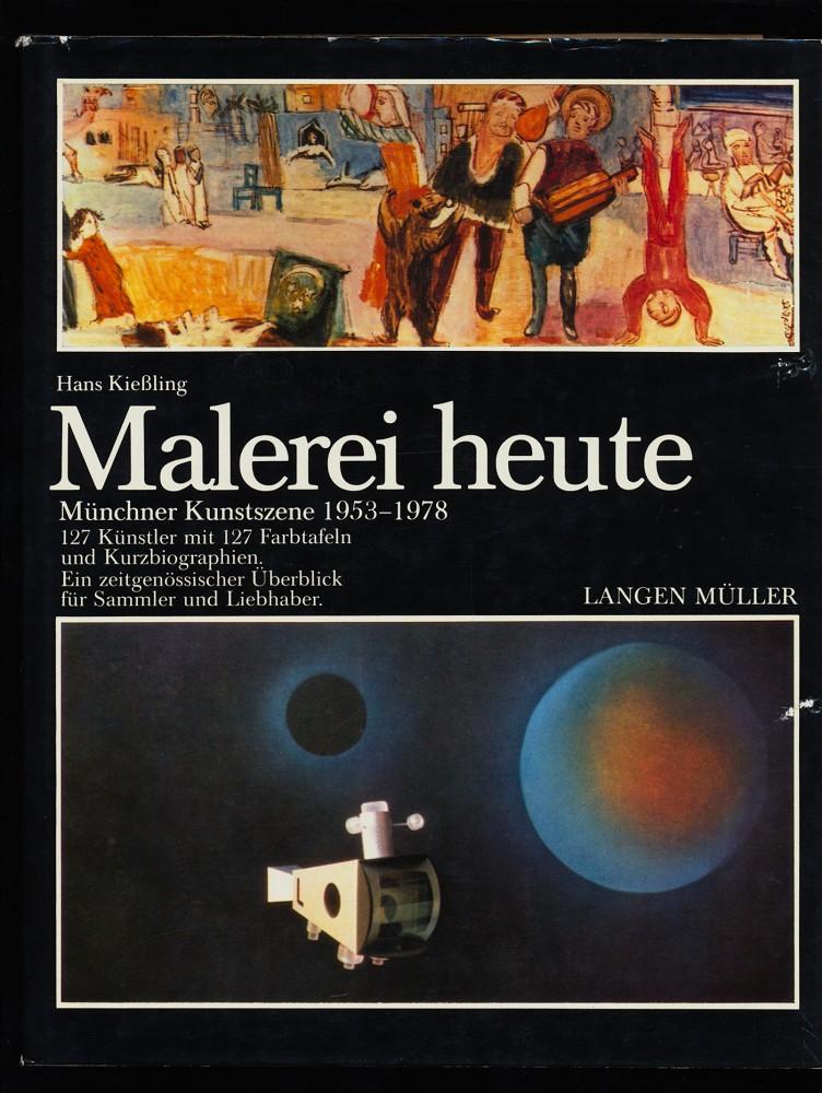 Malerei heute : 127 Künstler u. 127 Farbtafeln und Kurzbiographien aus der Kunstszene München von 1953 - 1978 , Ein zeitgenössischer regionaler Überblick für Sammler u. Liebhaber.