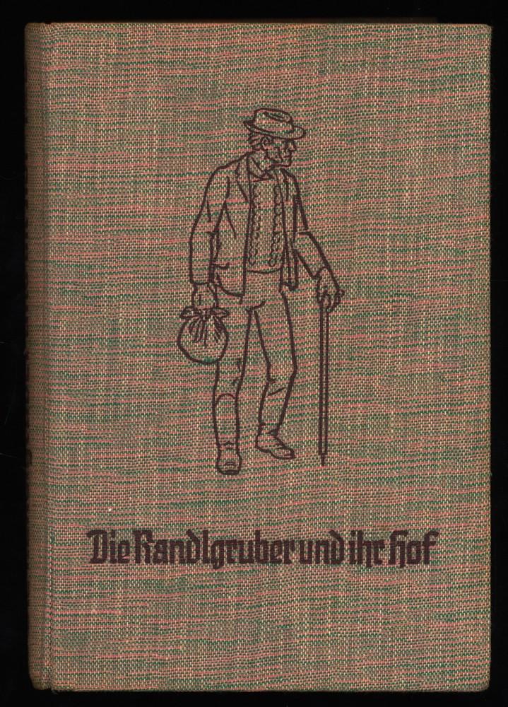 Die Randlgruber und ihr Hof : Aus dem Werden und Wachsen deutscher Bauerngeschlechter.