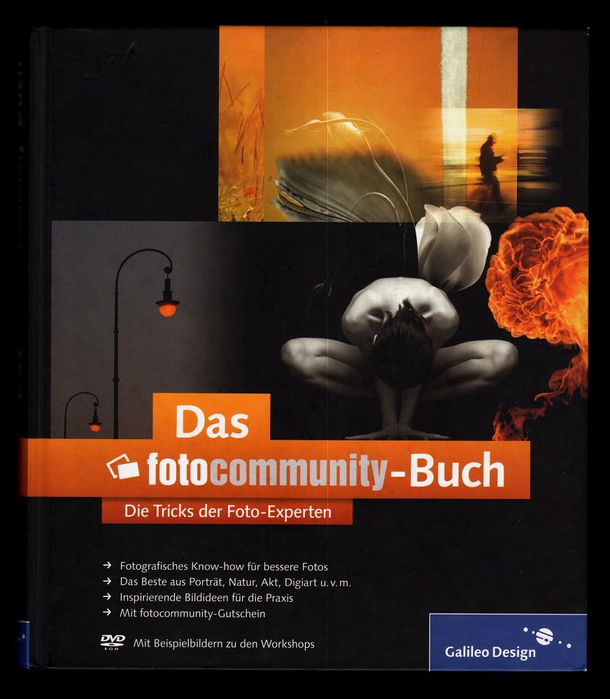 Fotocommunity (Hrsg.): Das Fotocommunity-Buch : Die Tricks der Foto-Experten [mit DVD-ROM mit Beispielbildern zu den Workshops] 1. Aufl.,