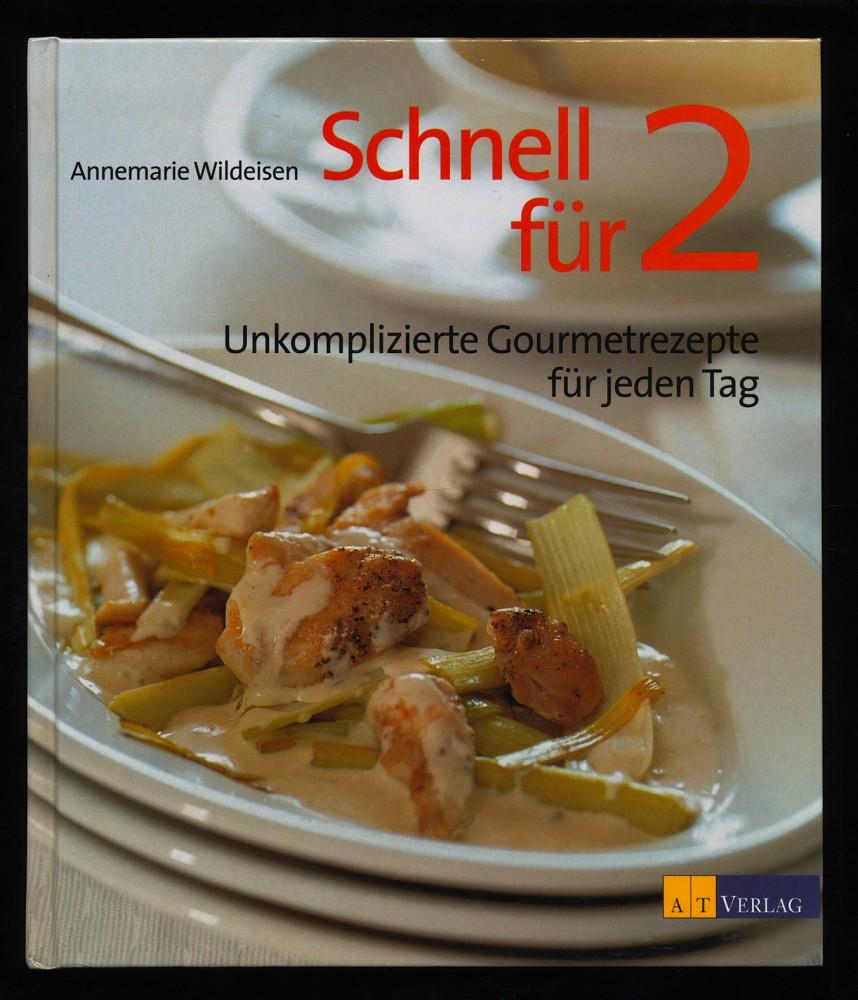 Wildeisen, Annemarie und Andreas Fahrni: Schnell für 2 : Unkomplizierte Gourmetrezepte für jeden Tag.