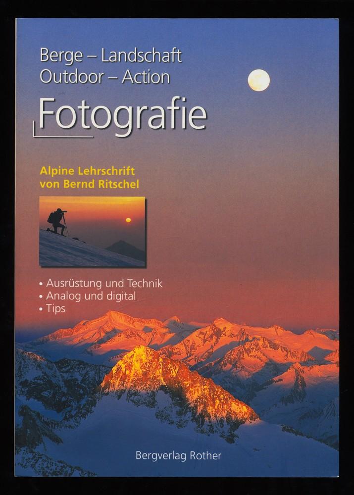 Fotografie : Berge - Landschaft - Outdoor - Action. Ausrüstung, Technik, Analog und Digital. Eine alpine Lehrschrift. 3. Aufl.,