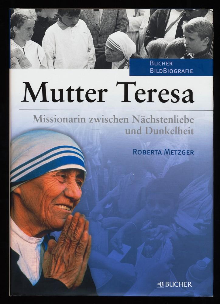 Mutter Teresa : Missionarin zwischen Nächstenliebe und Dunkelheit. - Metzger, Roberta