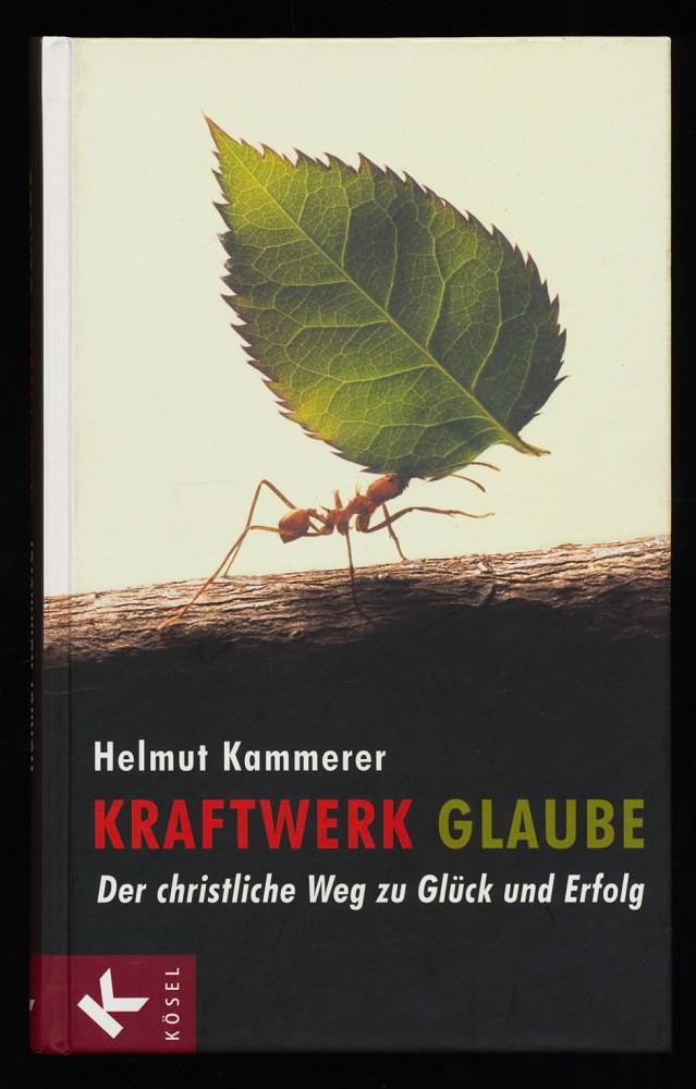 Kraftwerk Glaube : Der christliche Weg zu Glück und Erfolg.