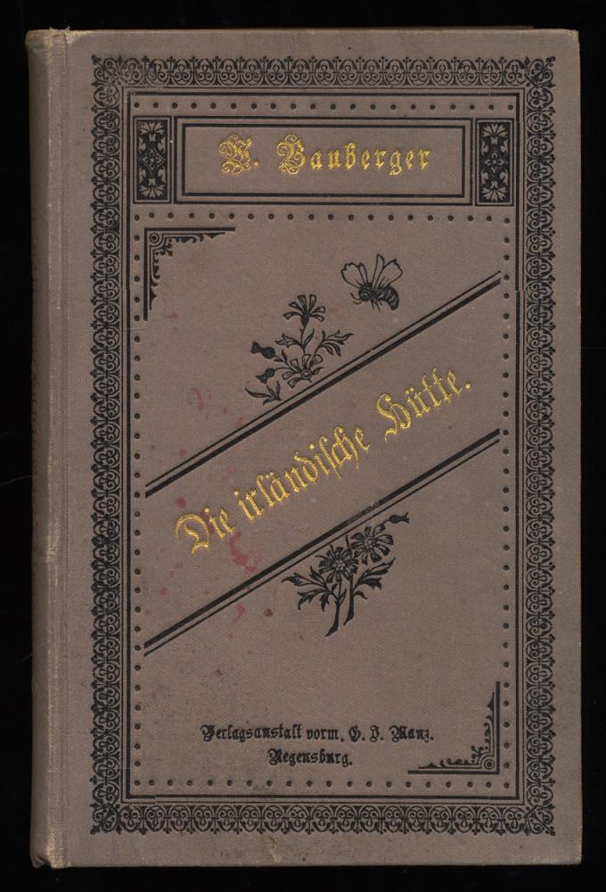 Die irländische Hütte. Eine Erzählung für die gesamte edlere Lesewelt, besonders für die reifere Jugend. Erzählungsschriften 5. Band. 15. Aufl.,